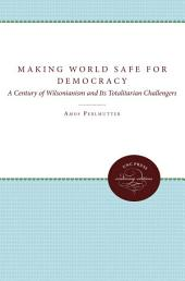 Making the World Safe for Democracy: A Century of Wilsonianism and Its Totalitarian Challengers