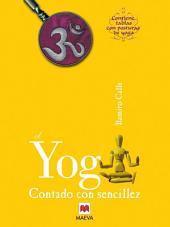 El Yoga contado con sencillez: ¿Que es el yoga? Explicado sin exceso de erudición ni tópicos simplistas.