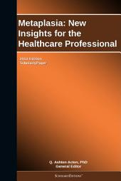 Metaplasia: New Insights for the Healthcare Professional: 2012 Edition: ScholarlyPaper