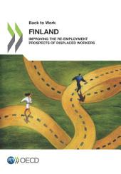 Back to Work Back to Work: Finland Improving the Re-employment Prospects of Displaced Workers: Improving the Re-employment Prospects of Displaced Workers