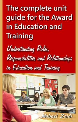 The complete unit guide for the Award in Education and Training  Understanding Roles  Responsibilities and Relationships in Education and Training