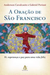 A Oração de São Francisco: Fé, esperança e paz para uma vida feliz