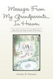 Messages from My Grandparents... in Heaven: How You Can Keep Contact with Yours
