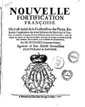 Nouvelle fortification francoise ou il est traite de la costruction des places, ensemble l'explication des trois systemes du marechal de Vauban ... par mr. Rozard ..