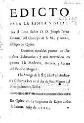Edicto para la santa visita por ... J. Perez Calama ... y la arenga de S. S. I. à la Real Audiencia Gobernadora en el dia de Besa Manos del Principe nuestro Señor