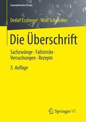 Die Überschrift: Sachzwänge - Fallstricke - Versuchungen - Rezepte, Ausgabe 5