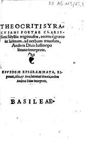 Theocriti Syracusani poetae clarissimi Idyllia trigintasex, recens è Graeco in Latinum, ad uerbum translata, Andrea Diuo Iustinopolitano interprete...