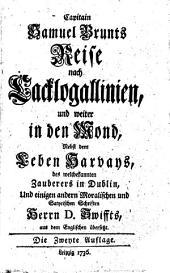 Capitain Samuel Brunts reise nach Cacklogallinien, und weiter in den mond, nebst dem leben Harvays, des weltbekannten zauberers in Dublin, und einigen andern moralischen und satyrischen schriften herrn D. Swiffts, aus dem englischen ubersetzt