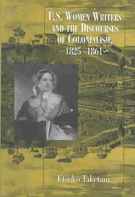 U S  Women Writers and the Discourses of Colonialism  1825 1861