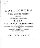 Lofdichten ter verheffing van [...] Joan Hugo van Stryen [...] tot bailliu dykgraaf en schout [...] van Oudewater