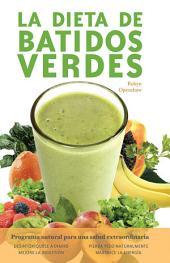 La Dieta De Batidos Verdes: El Programa para la Salud Natural Extraordinaria