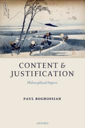 Content and Justification : Philosophical Papers: Philosophical Papers