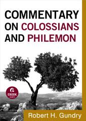 Commentary on Colossians and Philemon (Commentary on the New Testament Book #12)