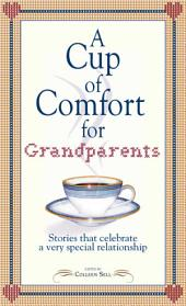 A Cup of Comfort for Grandparents: Stories That Celebrate a Very Special Relationship
