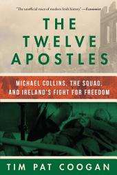 The Twelve Apostles – Michael Collins, the Squad, and Ireland's Fight for Freedom