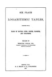 Six Place Logarithmic Tables: Together with a Table of Natural Sines, Cosines, Tangents, and Cotangents