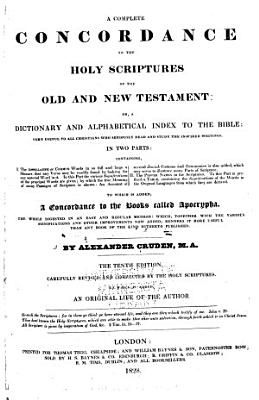 A Complete Concordance to the Holy Scriptures of the Old and New Testament  Or  A Dictionary and Alphabetical Index to the Bible PDF