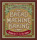 The Complete Guide to Bread Machine Baking