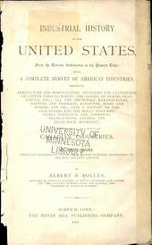Industrial History of the United States, from the Earliest Settlements to the Present Time: Being a Complete Survey of American Industries .....