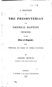 A History of the Presbyterian and general Baptist Churches in the West of England; with memoirs of some of their pastors