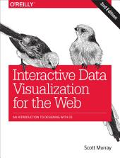 Interactive Data Visualization for the Web: An Introduction to Designing with, Part 3, Edition 2