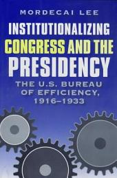 Institutionalizing Congress and the Presidency: The U.S. Bureau of Efficiency, 1916-1933