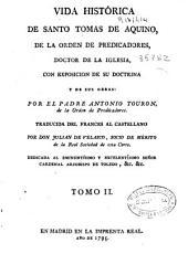Vida histórica de Santo Tomas de Aquino, de la Orden de Predicadores ...: con exposicion de su doctrina y de sus obras