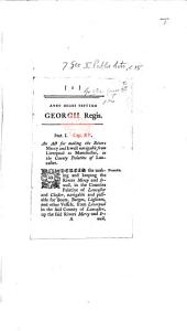 Anno regni septimo Georgii Regis. Cap. 15. An Act for making the Rivers Mercy and Irwell navigable from Liverpool to Manchester, etc
