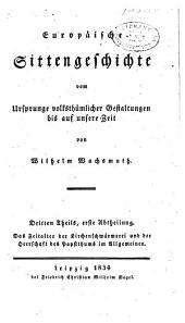 Europaeische sittengeschichte vom ursprunge volksthuemlicher gestaltungen bis auf unsere zeit: Band 3,Teil 1