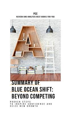 Summary of Blue Ocean Shift  Beyond Competing PDF