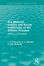 The Material Culture and Social Institutions of the Simpler Peoples (Routledge Revivals): An Essay in Correlation