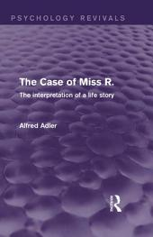 The Case of Miss R. (Psychology Revivals): The Interpretation of a Life Story