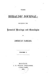 The Heraldic Journal: Recording the Armorial Bearings and Genealogies of American Families, Volumes 1-4