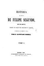 Historia del reinado de Felipe segundo, Rey de España ... traducida con adiciones y notas por ... C. Rosell. tom. 1, 2