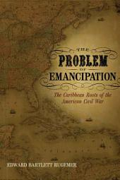 The Problem of Emancipation: The Caribbean Roots of the American Civil War