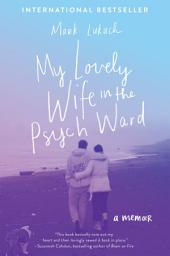 My Lovely Wife in the Psych Ward: A Memoir