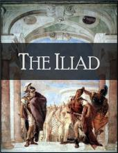 The Iliad: The Story of Troy - Rendered Into English Prose (by Samuel Butler) for the Use of Those Who Cannot Read the Original