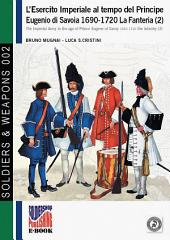 L'esercito imperiale al tempo del Principe Eugenio di Savoia 1690-1720. La Fanteria (2): The Imperial Army in the age of Prince Eugene of Savoy 1690-1720 the infantry (2)