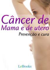 Câncer de mama e de útero- Prevenção e Cura