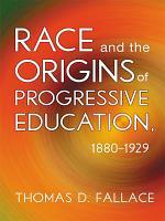 Race and the Origins of Progressive Education, 1880–1929