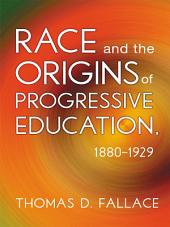 Race and the Origins of Progressive Education, 1880–1929