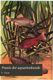 Praxis der aquarienkunde: (Süsswasser-aquarium, seewasser