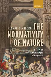 The Normativity of Nature: Essays on Kant's Critique of Judgement