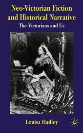 Neo-Victorian Fiction and Historical Narrative: The Victorians and Us