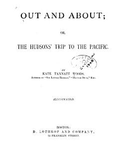 Out and About  Or  The Hudson s Trip to the Pacific PDF