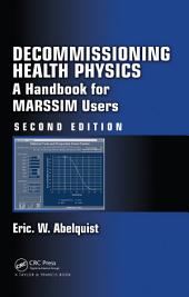 Decommissioning Health Physics: A Handbook for MARSSIM Users, Second Edition, Edition 2
