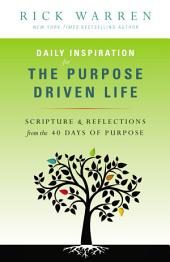 Daily Inspiration for the Purpose Driven Life: Scriptures and Reflections from the 40 Days of Purpose