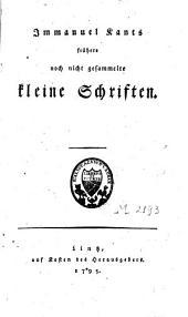 Immanuel Kants frühere noch nicht gesammelte kleine Schriften: Band 1