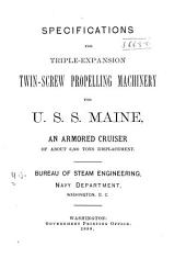 Specifications for Triple-expansion Twin-screw Propelling Machinery for U.S.S. Maine, an Armored Cruiser of about 6,600 Tons Displacement...