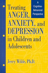 Treating Anger  Anxiety  and Depression in Children and Adolescents Book